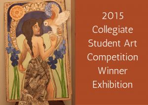 2015 Collegiate Student Art Competition Winner Exhibition