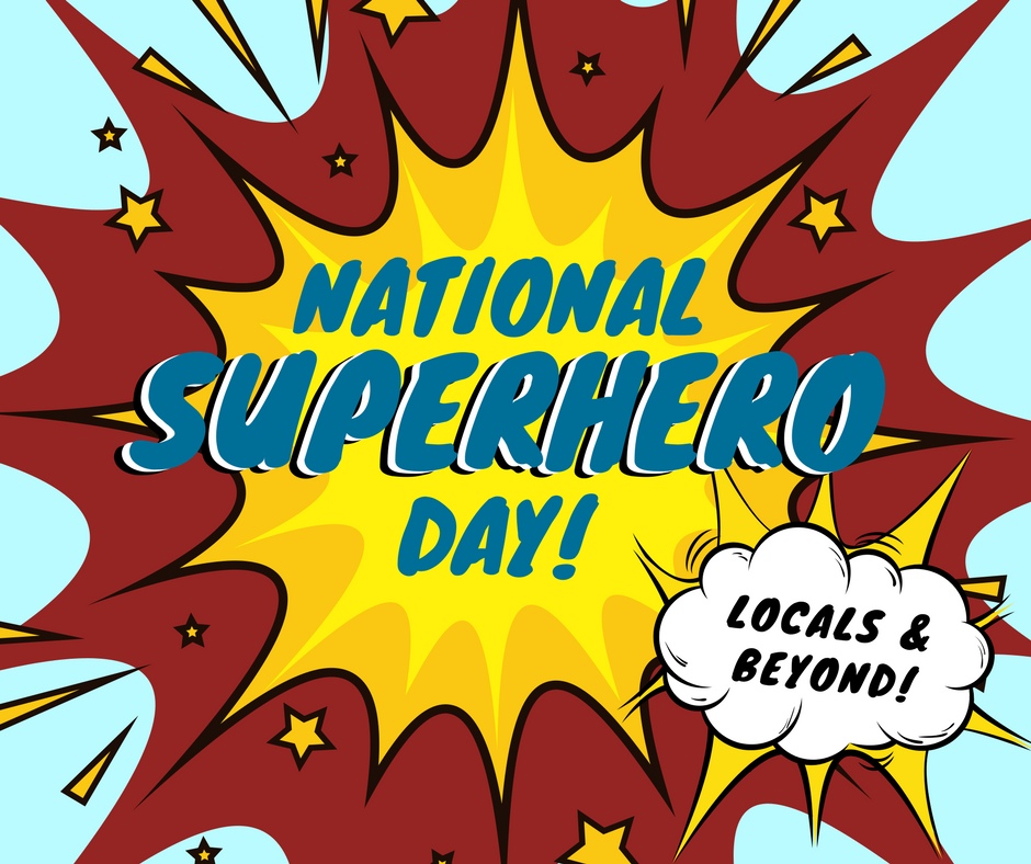 """National superhero day!"" over a comic looking explosion. Locals heros and beyond!"