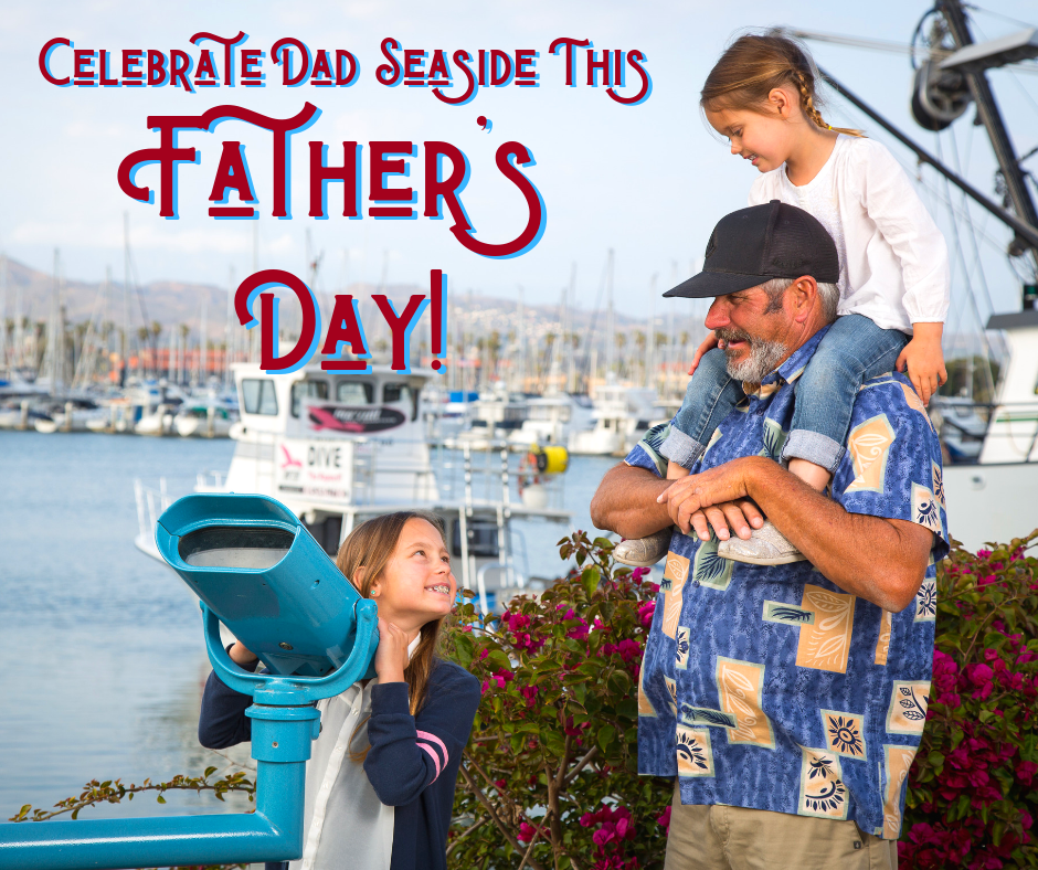 happy fathers day from Ventura Harbor village!