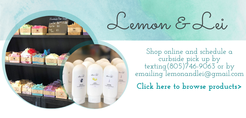 Shop online and schedule a curbside pick up by texting(805)746-9063 or by emailing lemonandlei@gmail.com