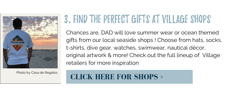 Chances are, DAD will love summer wear or ocean themed gifts from our local seaside shops ! Choose from hats, socks, t-shirts, dive gear, watches, swimwear, nautical décor, original artwork & more! Check out the full lineup of Village retailers for more inspiration