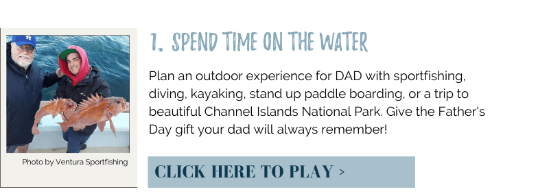 Plan an outdoor experience for DAD with sportfishing, diving, kayaking, stand up paddle boarding, or a trip to beautiful Channel Islands National Park. Give the Father's Day gift your dad will always remember!