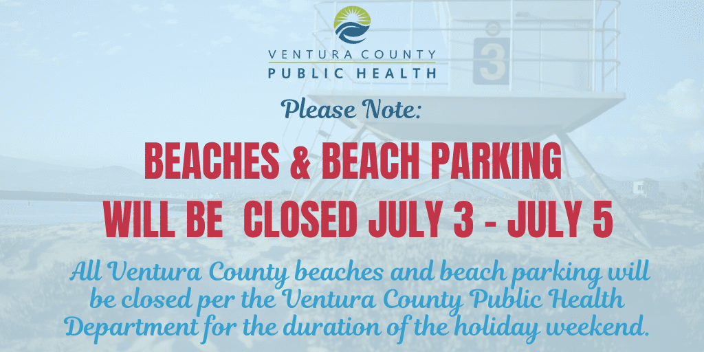 Beaches, beach parking, and spinnaker dr. parking closed july 3rd through july 5th per ventura county public health.